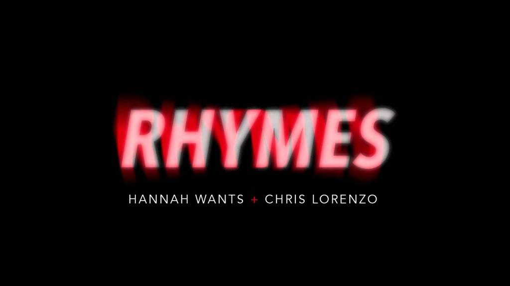 Hannah Wants & Chris Lorenzo – Rhymes