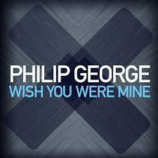Philip George – Wish You Were Mine