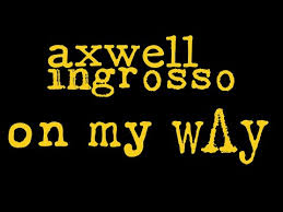 AXWELL  INGROSSO - ON MY WAY