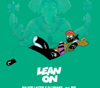 MAJOR LAZER – LEAN ON ( FEAT DJ SNAKE& MO )