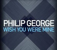 PHILIP GEORGE-WISH YOU WERE MINE RMX