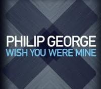 PHILIP GEORGE-WISH YOU WERE MINE RMX