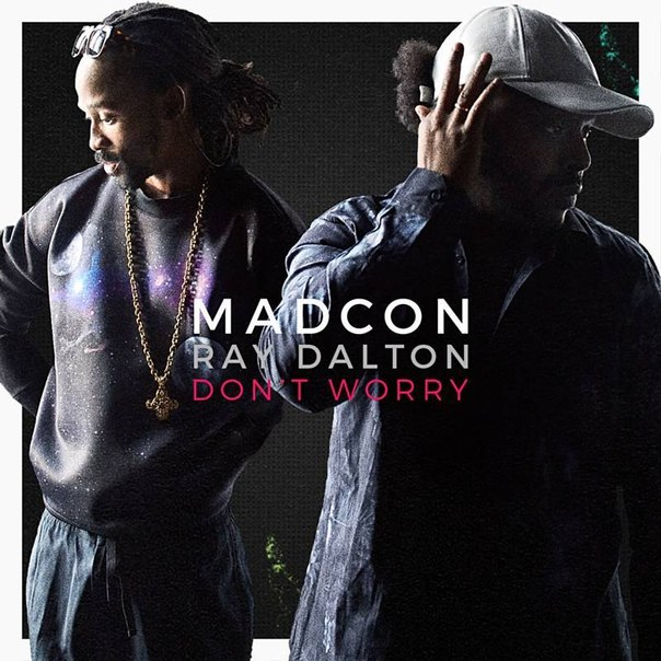 MADCON - DON´T WORRY FEAT. RAY DALTON