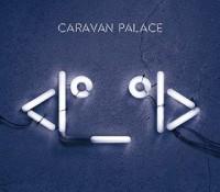 CARAVAN PALACE – LONE DIGGER