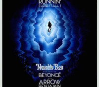 NAUGHTY BOY FEAT BEYONC? & ARROW BENJAMIN – RUNNIN` (LOSE IT ALL) REMIXES