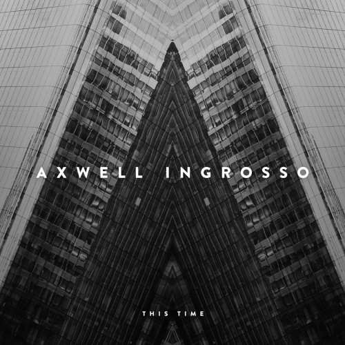 AXWELL INGROSSO - THIS TIME