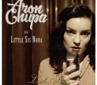ARONCHUPA FEAT LITTLE SIS NORA – LITTLE SWING