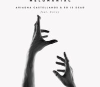 ARIADNA CASTELLANOS & ED IS DEAD – MELOMANIAC (FEATURING COVEY)