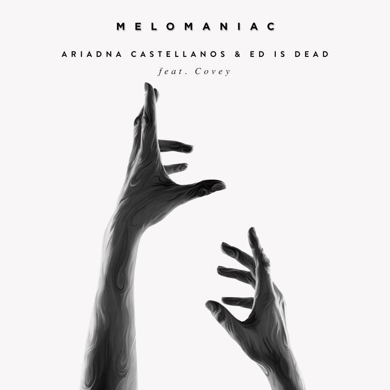 ARIADNA CASTELLANOS & ED IS DEAD - MELOMANIAC (FEATURING COVEY)