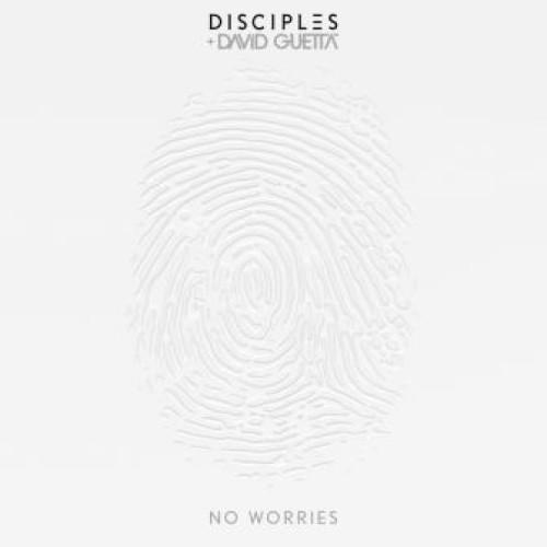 DISCIPLES & DAVID GUETTA - NO WORRIES