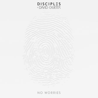 DISCIPLES & DAVID GUETTA - NO WORRIES