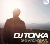 DJ TONKA – SHE KNOWS YOU (UPDATE RADIO MIX )