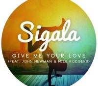 SIGALA FEAT JOHN NEWMAN & NILE RODGERS – GIVE ME YOUR LOVE