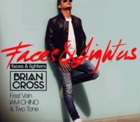 BRIAN CROSS FEAT VEIN IAM CHINO & TWO TONE – FACES & LIGHTERS