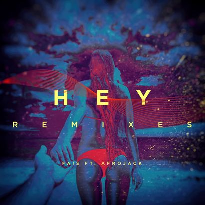 FAIS FEIT AFROJACK - HEY (REMIXES)