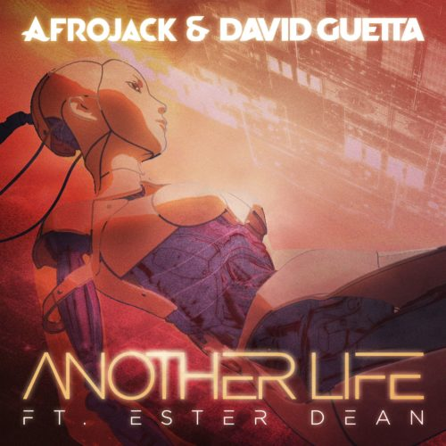 AFROJACK & DAVID GUETTA - ANOTHER LIFE FT. ESTER DEAN