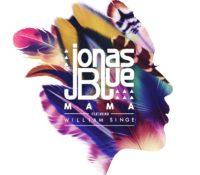 JONAS BLUE – MAMA FEAT. WILLIAM SINGE