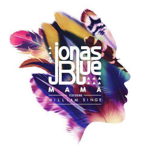 JONAS BLUE - MAMA FEAT. WILLIAM SINGE