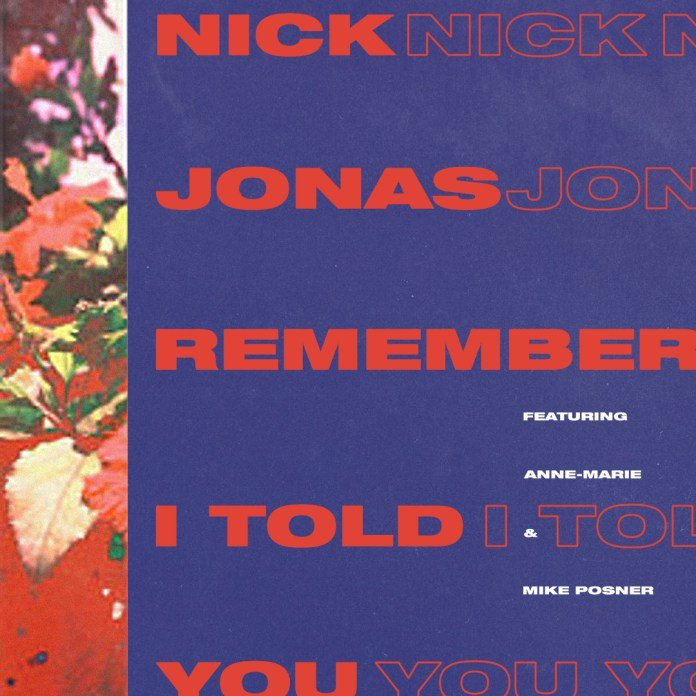 NICK JONAS FEAT ANNE-MARIE & MIKE POSNER – REMEMBER I TOLD YOU