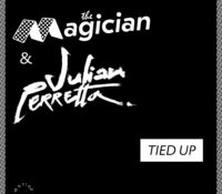 THE MAGICIAN & JULIAN PERRETTA – TIED UP