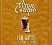 ARONCHUPA FEAT J & THE PEOPLE – BAD WATER