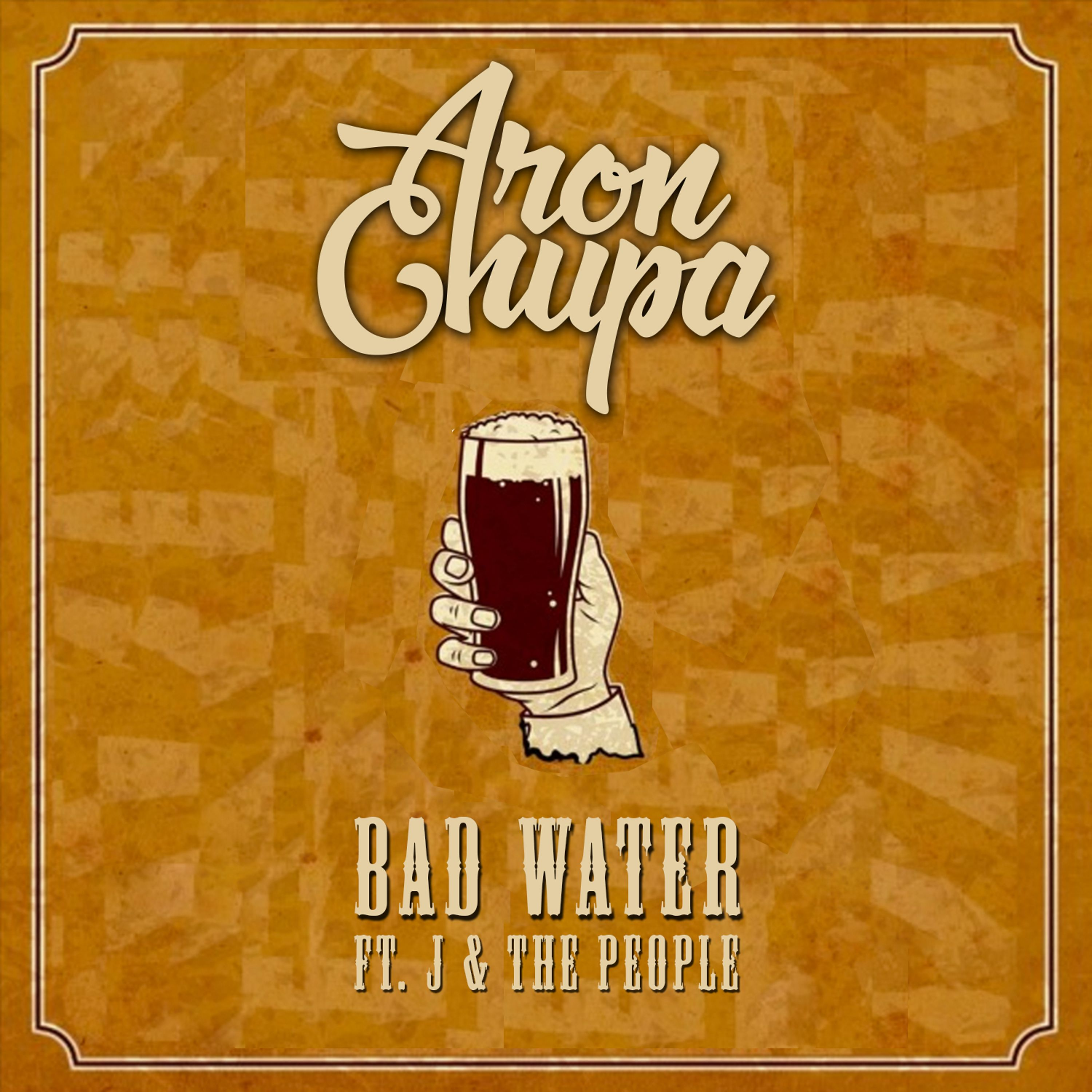 ARONCHUPA FEAT J & THE PEOPLE - BAD WATER
