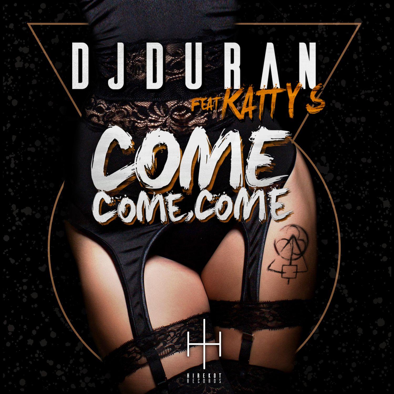 DJDURAN FT KATTY S. - COME, COME, COME