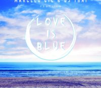 MARCELO CIC & DJ THAI – LOVE IS BLUE FEAT. LECIS