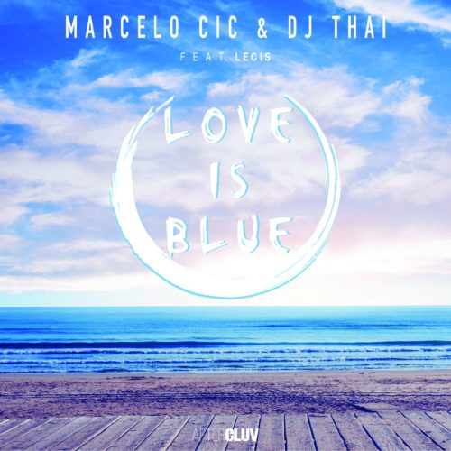 MARCELO CIC & DJ THAI - LOVE IS BLUE FEAT. LECIS
