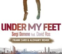SERGI DOMENE FEAT DAVID ROS – UNDER MY FEET (FRANK CARO & ALEMANY)