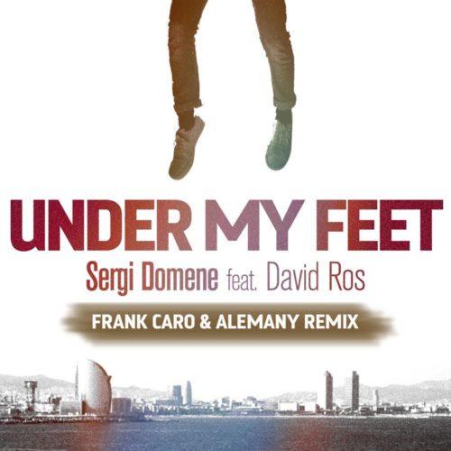 SERGI DOMENE FEAT DAVID ROS - UNDER MY FEET (FRANK CARO & ALEMANY)