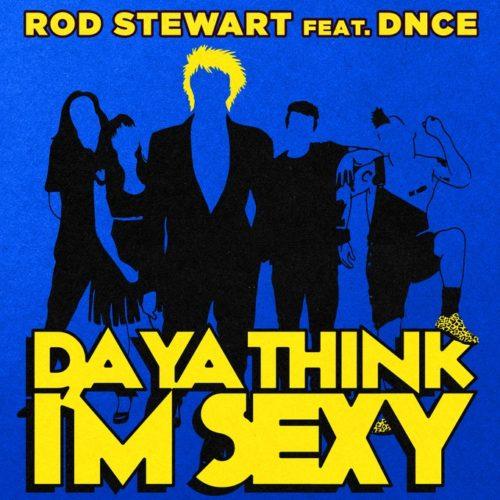ROD STEWART FEAT DNCE - DA YA THINK I`M SEXY