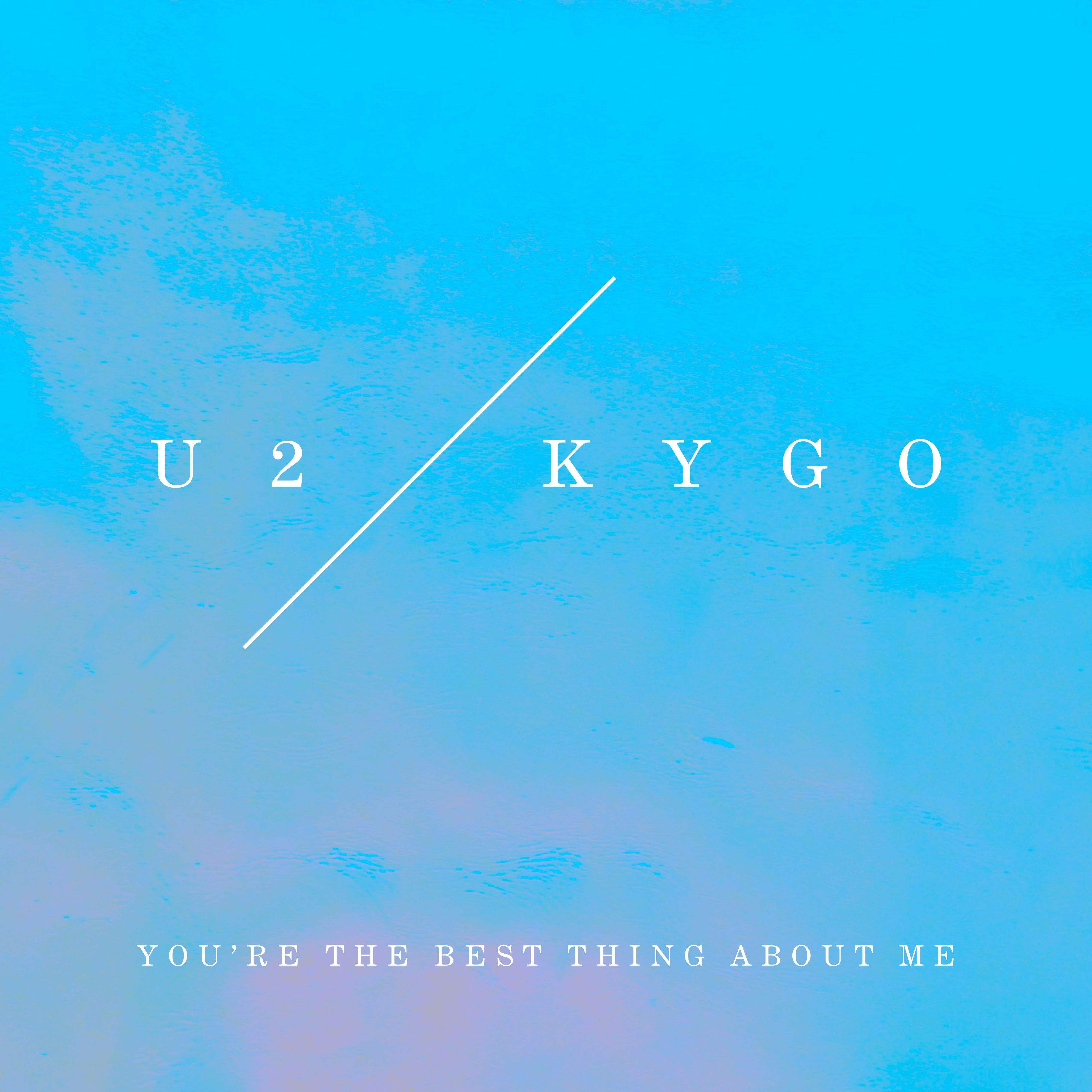 U2 VS. KYGO - YOU'RE THE BEST THING ABOUT ME (VS. KYGO)