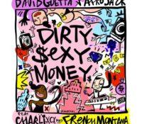 DAVID GUETTA & AFROJACK – DIRTY SEXY MONEY FEATURING CHARLI XCX & FRENCH MONTANA