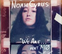 NOAH CYRUS FEAT MØ – WE ARE…