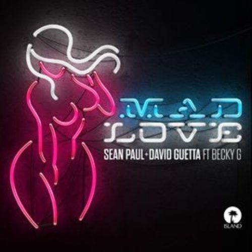 SEAN PAUL & DAVID GUETTA - MAD LOVE FT. BECKY G
