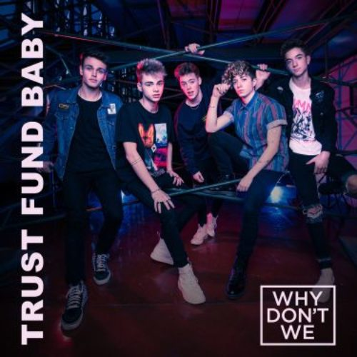 WHY DON´T WE - TRUST FUND BABY