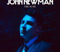 JOHN NEWMAN – FIRE IN ME