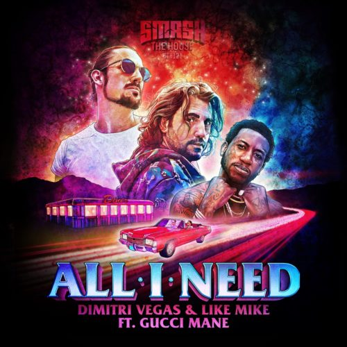 DIMITRI VEGAS & LIKE MIKE & GUCCI MANE - ALL I NEED