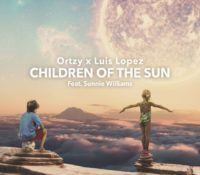 ORTZY X LUIS LOPEZ – CHILDREN OF THE SUN (FEAT SUNNIE WILLIAMS)
