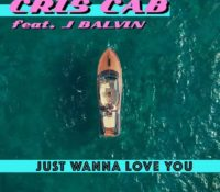 CRIS CAB FEAT J. BALVIN – JUST WANNA LOVE YOU