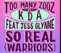 TOO MANY ZOOZ VS KDA FEAT JESS GLYNNE – SO REAL (WARRIORS)