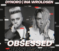 DYNORO & INA WROLDSEN – OBSESSED