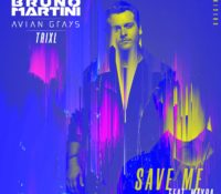 BRUNO MARTINI, AVIAN GRAYS, TRIXL – SAVE ME FT MAYRA