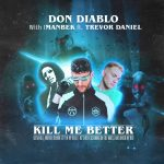DON DIABLO & IMANBEK FEAT TREVOR DANIEL-KILL ME BETTER